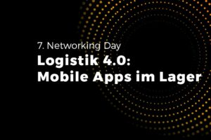 Unser Networking Day zum Thema Logistik 4.0: Mobile Apps im Lager